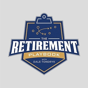 The Retirement Playbook with Dale Tondryk